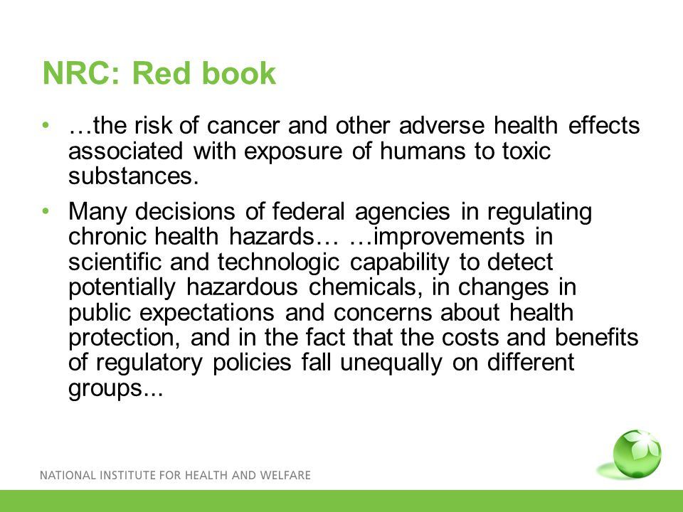 NRC: Red book …the risk of cancer and other adverse health effects associated with exposure of humans to toxic substances.
