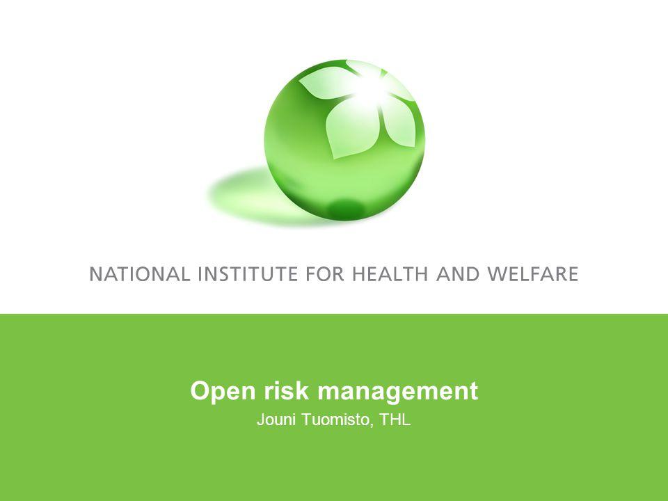Open risk management Jouni Tuomisto, THL