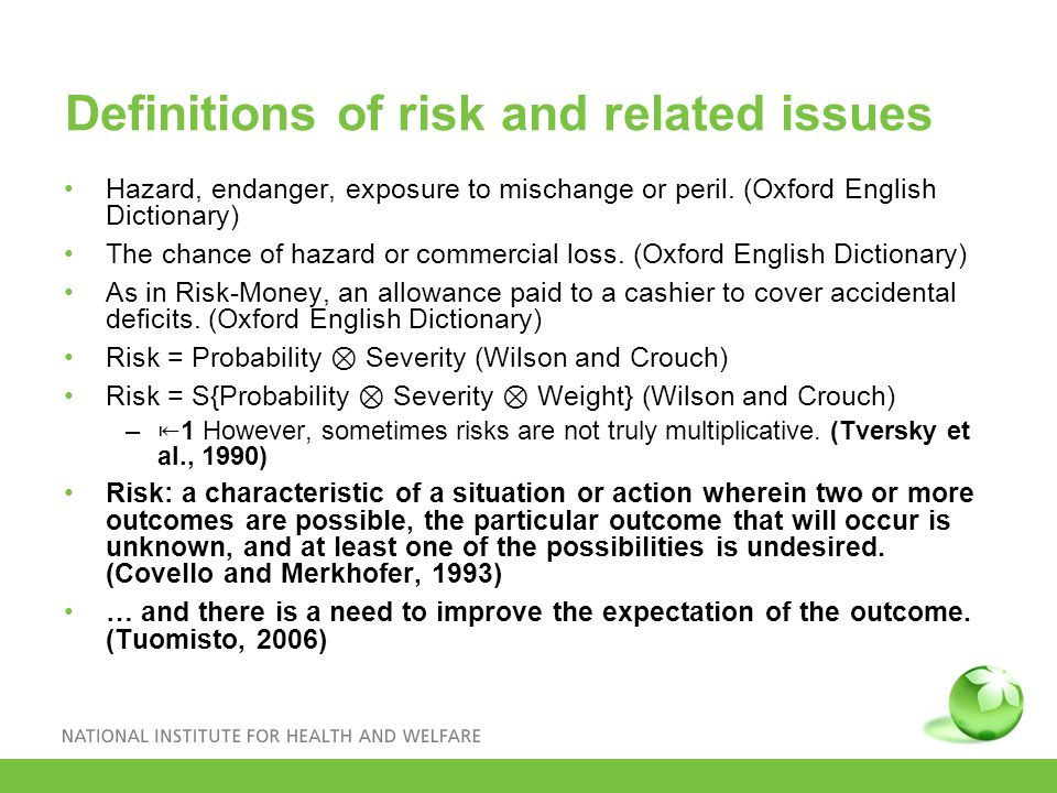 Definitions of risk and related issues Hazard, endanger, exposure to mischange or peril.
