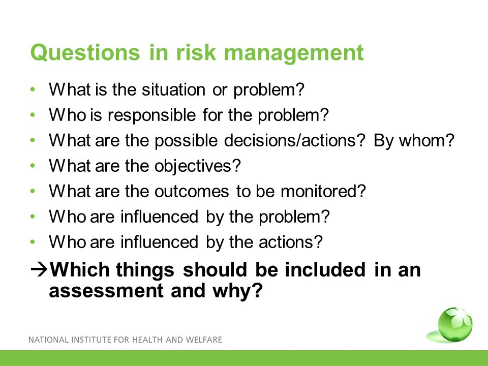 Questions in risk management What is the situation or problem.