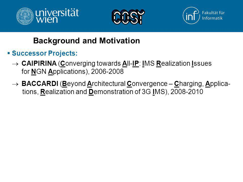 Background and Motivation  Successor Projects:  CAIPIRINA (Converging towards All-IP: IMS Realization Issues for NGN Applications), 2006-2008  BACC