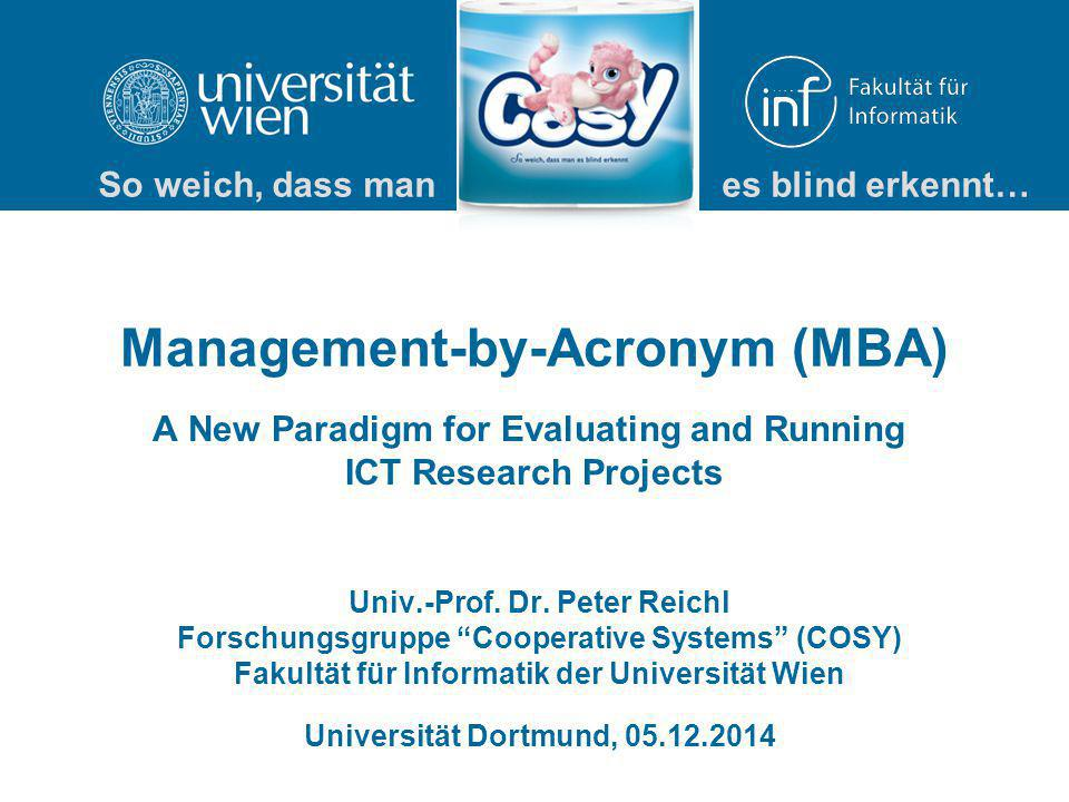 Management-by-Acronym (MBA) A New Paradigm for Evaluating and Running ICT Research Projects Univ.-Prof.