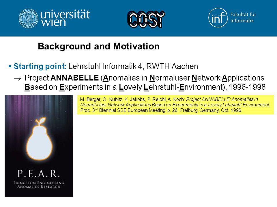 Background and Motivation  Starting point: Lehrstuhl Informatik 4, RWTH Aachen  Project ANNABELLE (Anomalies in Normaluser Network Applications Based on Experiments in a Lovely Lehrstuhl-Environment), 1996-1998 M.