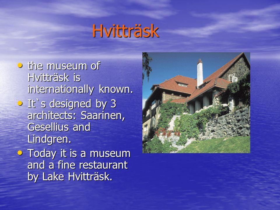 Hvitträsk Hvitträsk the museum of Hvitträsk is internationally known.