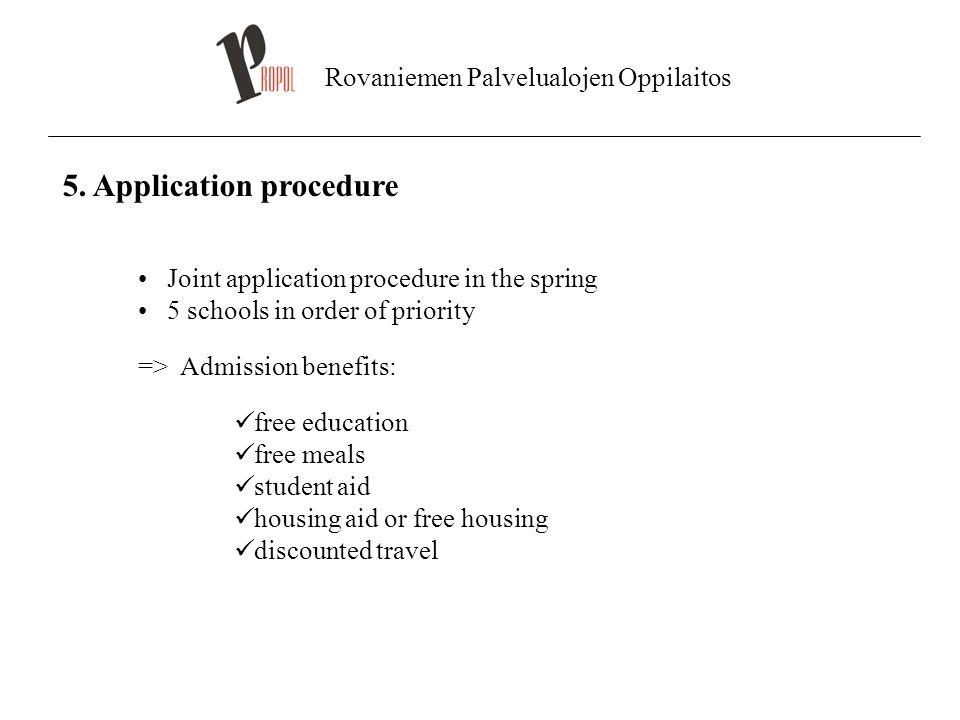 Rovaniemen Palvelualojen Oppilaitos 5. Application procedure Joint application procedure in the spring 5 schools in order of priority => Admission ben