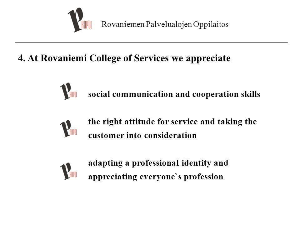 Rovaniemen Palvelualojen Oppilaitos 4. At Rovaniemi College of Services we appreciate social communication and cooperation skills the right attitude f