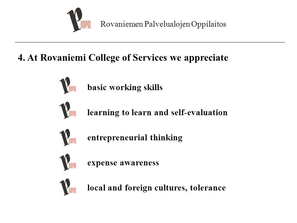Rovaniemen Palvelualojen Oppilaitos 4. At Rovaniemi College of Services we appreciate basic working skills learning to learn and self-evaluation entre