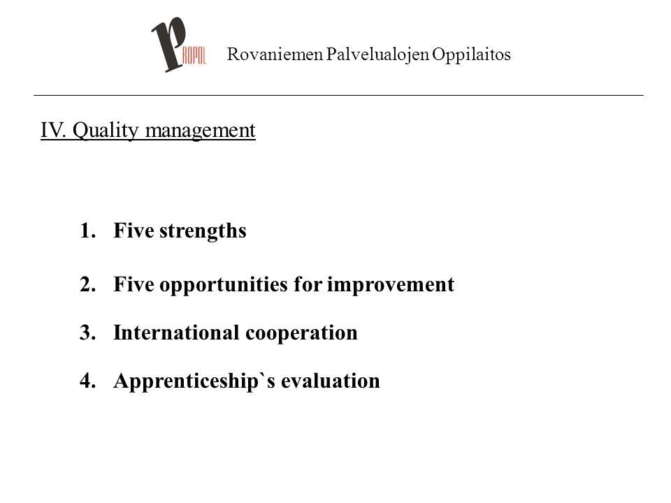Rovaniemen Palvelualojen Oppilaitos IV. Quality management 1.Five strengths 2.Five opportunities for improvement 3.International cooperation 4.Apprent