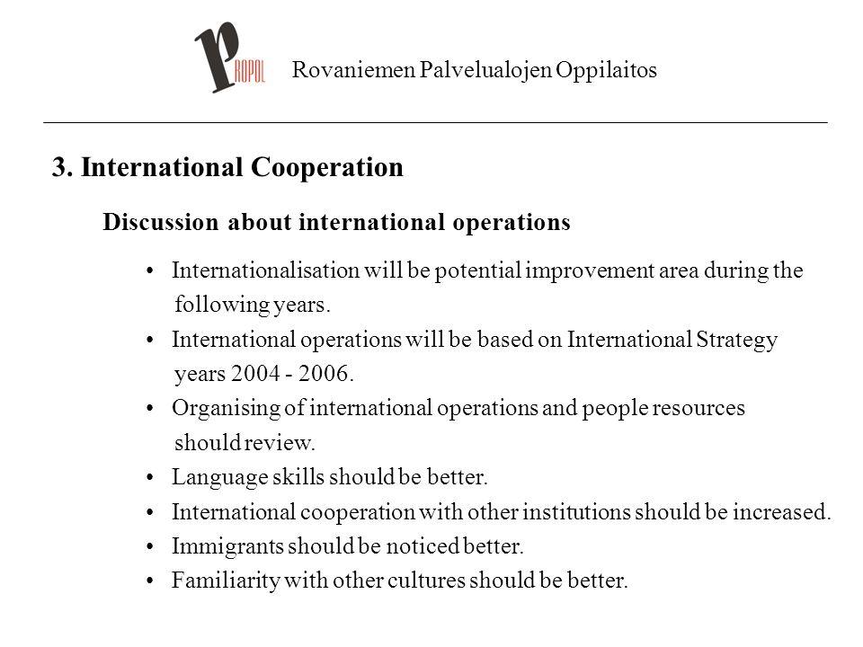 Rovaniemen Palvelualojen Oppilaitos 3. International Cooperation Discussion about international operations Internationalisation will be potential impr