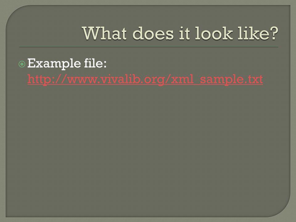  Example file: http://www.vivalib.org/xml_sample.txt http://www.vivalib.org/xml_sample.txt
