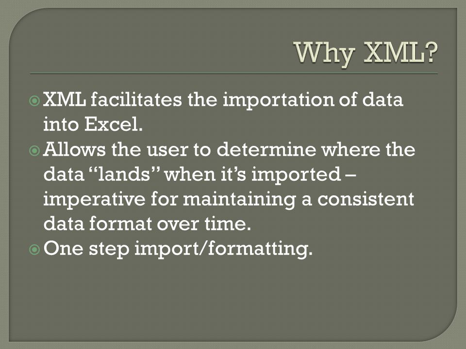  XML facilitates the importation of data into Excel.