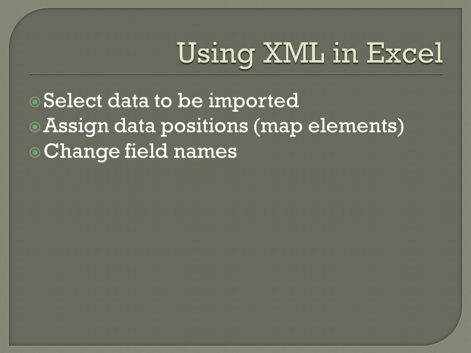  Select data to be imported  Assign data positions (map elements)  Change field names