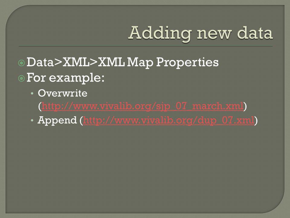  Data>XML>XML Map Properties  For example: Overwrite (http://www.vivalib.org/sjp_07_march.xml)http://www.vivalib.org/sjp_07_march.xml Append (http://www.vivalib.org/dup_07.xml)http://www.vivalib.org/dup_07.xml
