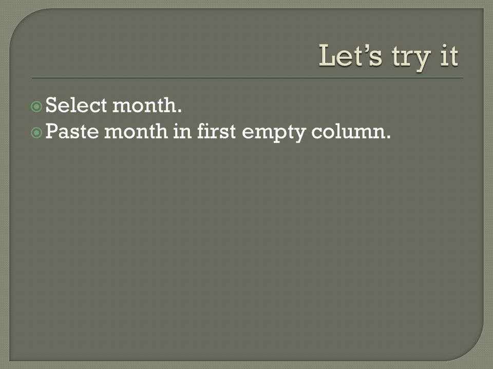  Select month.  Paste month in first empty column.
