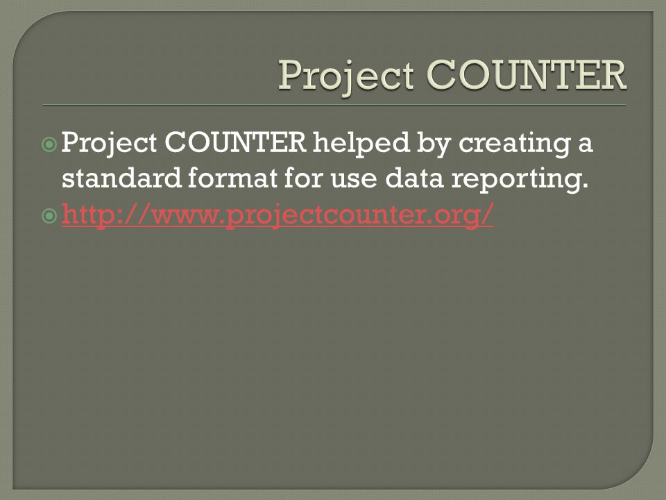  Project COUNTER helped by creating a standard format for use data reporting.  http://www.projectcounter.org/ http://www.projectcounter.org/