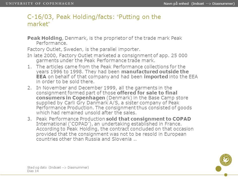 Sted og dato (Indsæt --> Diasnummer) Dias 14 Navn på enhed (Indsæt --> Diasnummer) C-16/03, Peak Holding/facts: Putting on the market Peak Holding, Denmark, is the proprietor of the trade mark Peak Performance.