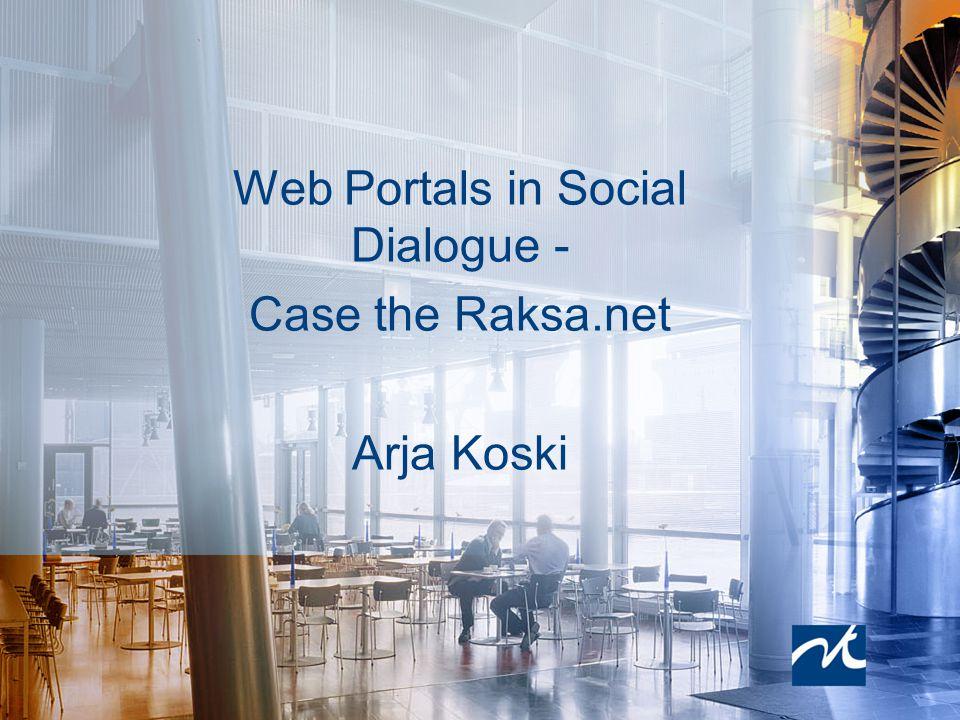 Web Portals in Social Dialogue - Case the Raksa.net Arja Koski