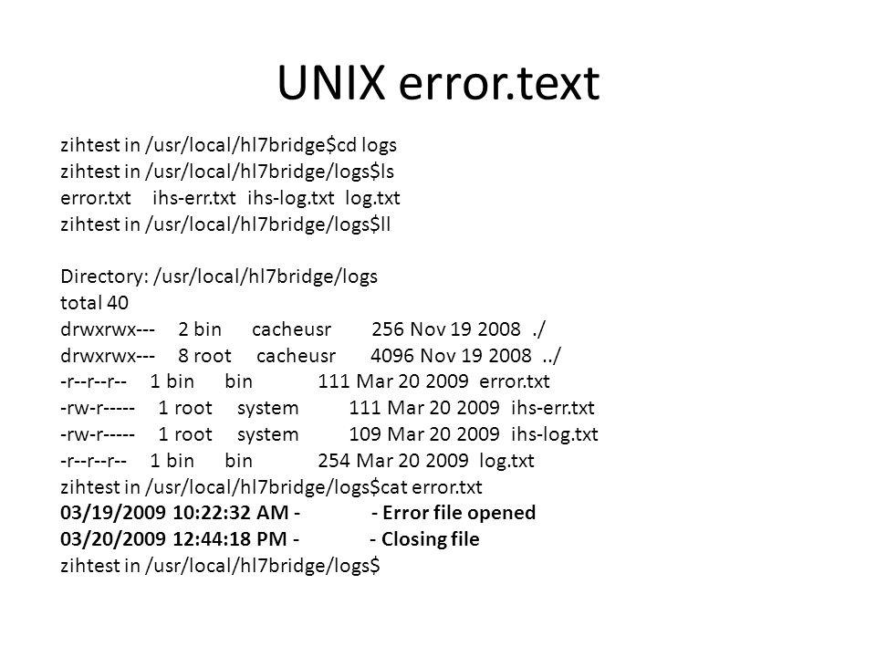 UNIX error.text zihtest in /usr/local/hl7bridge$cd logs zihtest in /usr/local/hl7bridge/logs$ls error.txt ihs-err.txt ihs-log.txt log.txt zihtest in /