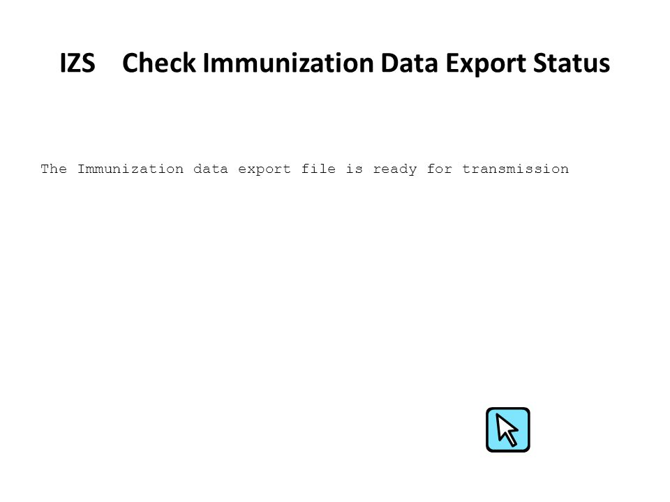 IZS Check Immunization Data Export Status The Immunization data export file is ready for transmission