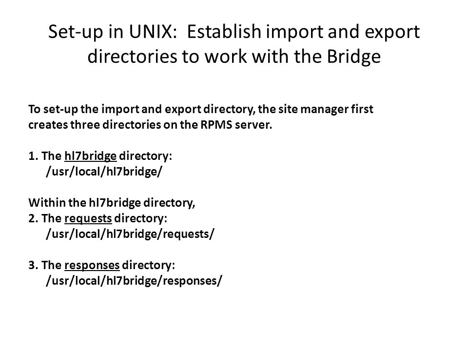 Set-up in UNIX: Establish import and export directories to work with the Bridge To set-up the import and export directory, the site manager first creates three directories on the RPMS server.