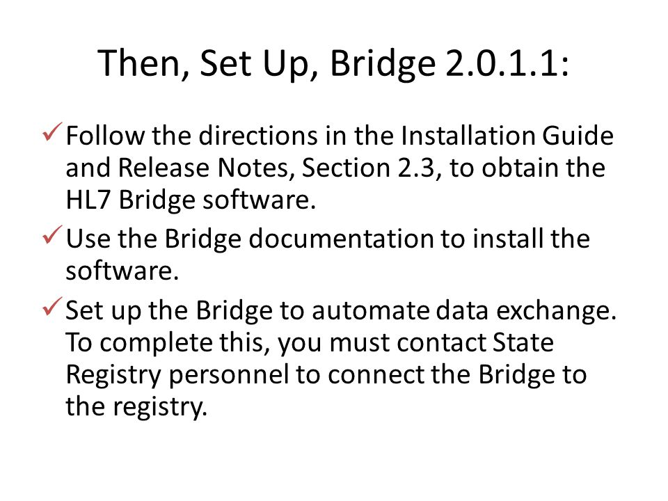 Then, Set Up, Bridge 2.0.1.1: Follow the directions in the Installation Guide and Release Notes, Section 2.3, to obtain the HL7 Bridge software.