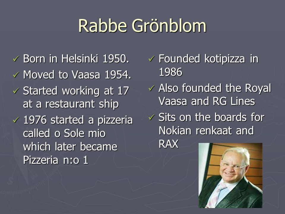 Rabbe Grönblom Born in Helsinki 1950. Born in Helsinki 1950. Moved to Vaasa 1954. Moved to Vaasa 1954. Started working at 17 at a restaurant ship Star