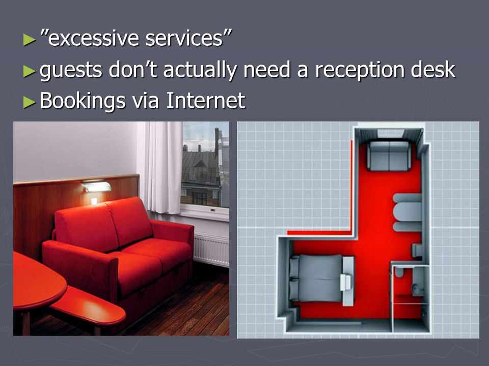 ► excessive services ► guests don't actually need a reception desk ► Bookings via Internet