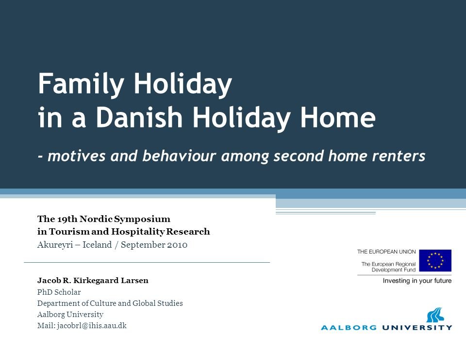 Family Holiday in a Danish Holiday Home - motives and behaviour among second home renters Jacob R.