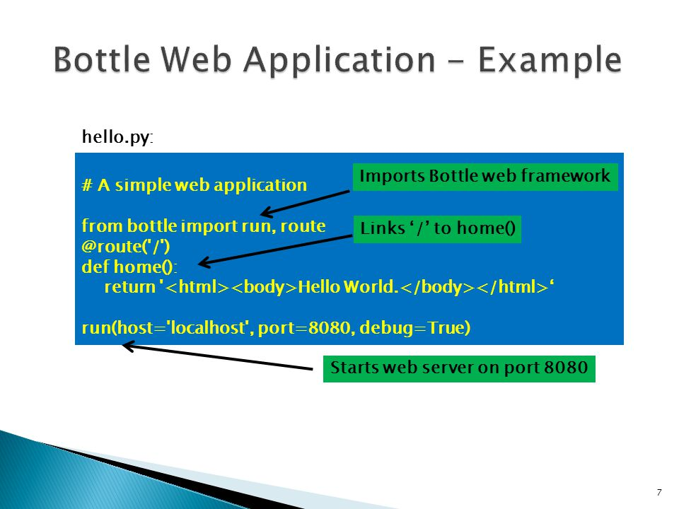7 # A simple web application from bottle import run, route @route( / ) def home(): return Hello World.