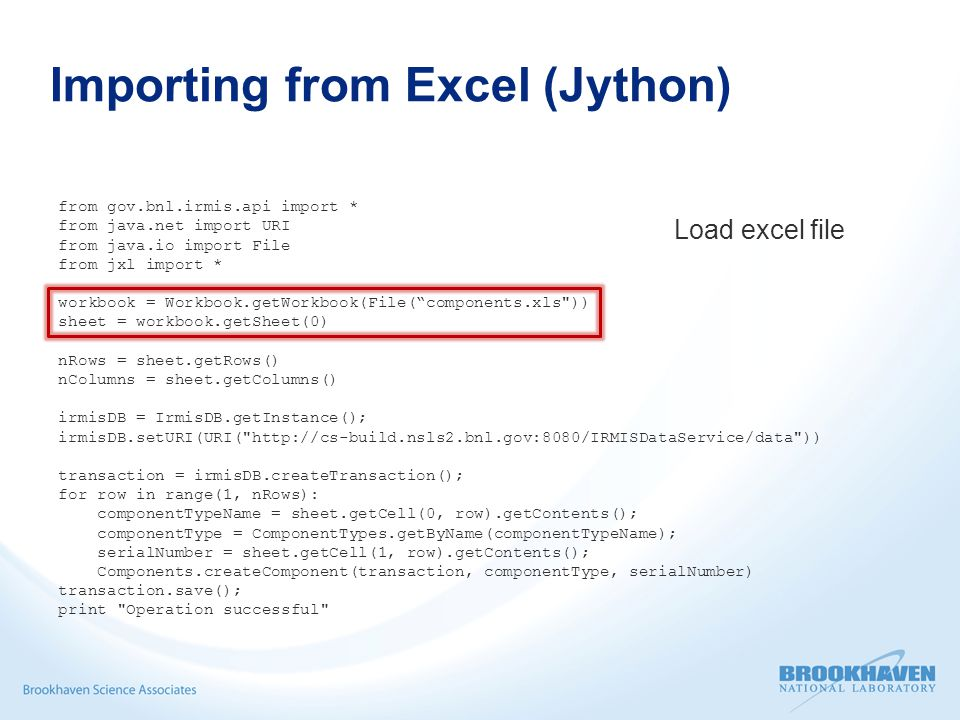 Importing from Excel (Jython) from gov.bnl.irmis.api import * from java.net import URI from java.io import File from jxl import * workbook = Workbook.