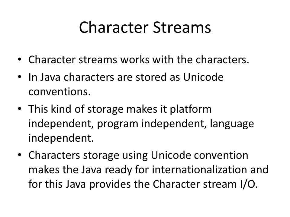Character Streams Character streams works with the characters.