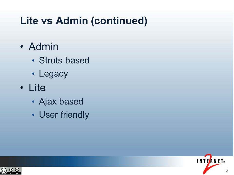 Admin Struts based Legacy Lite Ajax based User friendly 5 Lite vs Admin (continued)