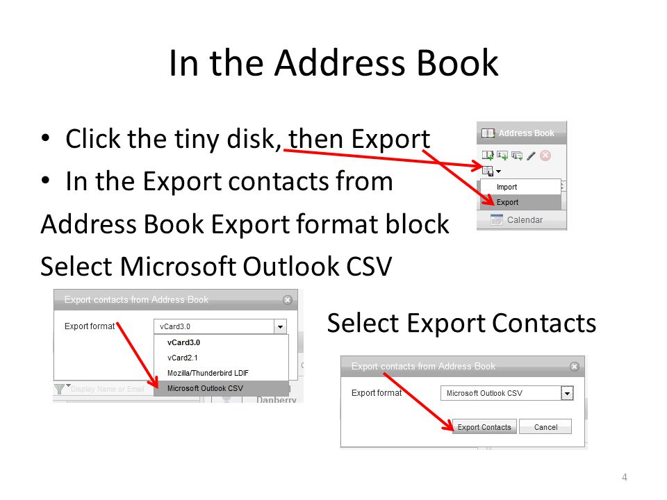 In the Address Book Click the tiny disk, then Export In the Export contacts from Address Book Export format block Select Microsoft Outlook CSV Select Export Contacts 4
