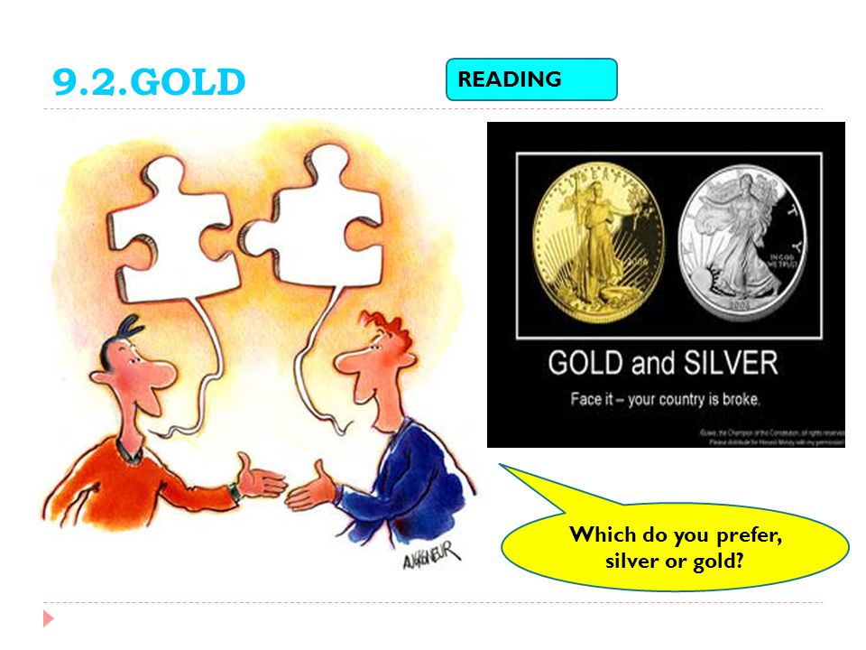 9.2.GOLD READING Which do you prefer, silver or gold?