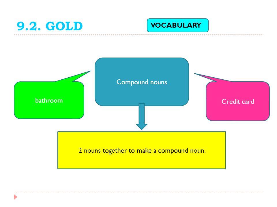 VOCABULARY Compound nouns bathroom Credit card 2 nouns together to make a compound noun.