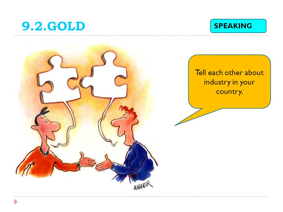 SPEAKING Tell each other about industry in your country. 9.2.GOLD