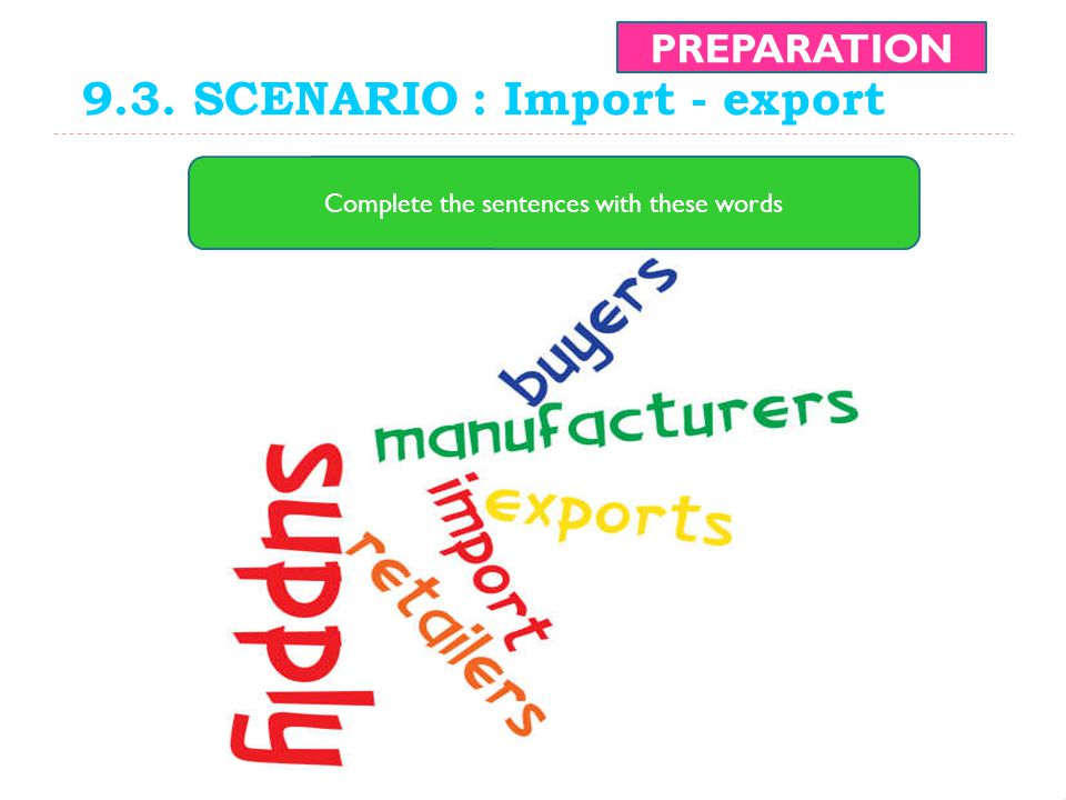 9.3. SCENARIO : Import - export PREPARATION Complete the sentences with these words