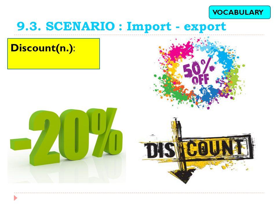 9.3. SCENARIO : Import - export Discount(n.): VOCABULARY