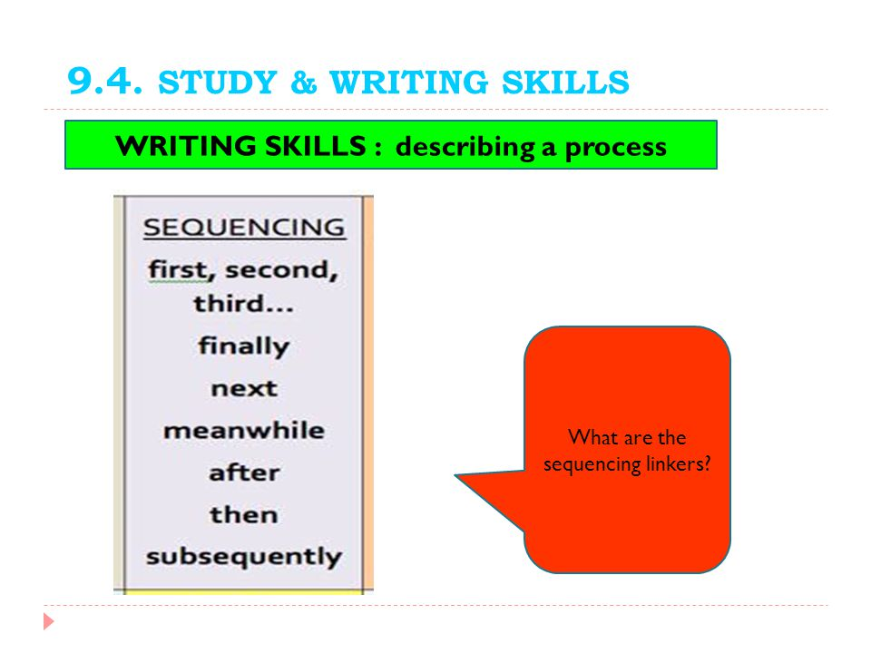 9.4. STUDY & WRITING SKILLS What are the sequencing linkers? WRITING SKILLS : describing a process