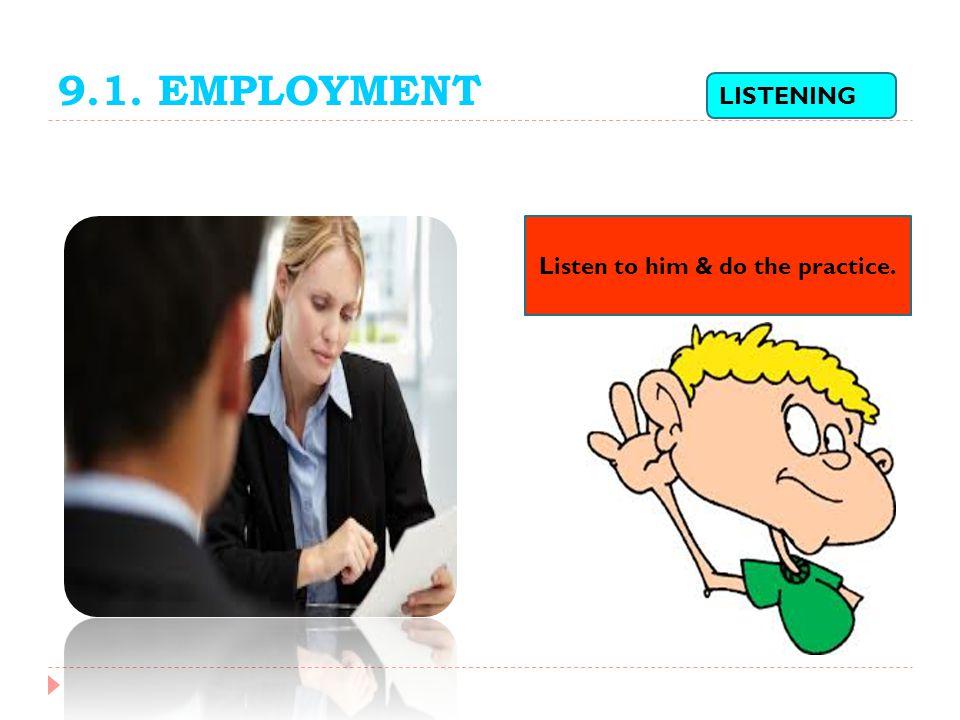9.1. EMPLOYMENT LISTENING Listen to him & do the practice.