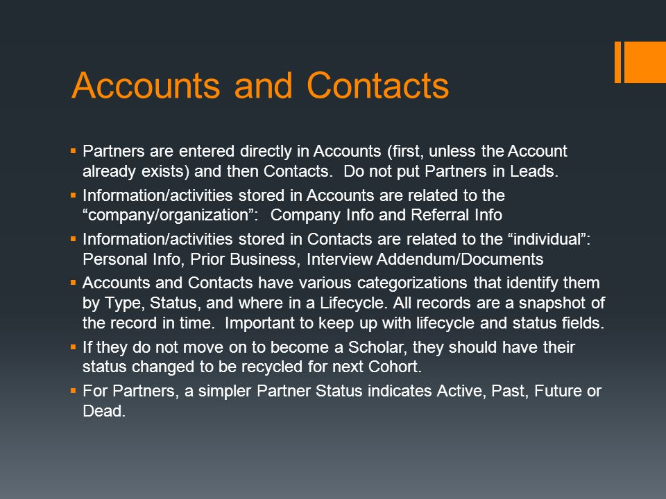 Accounts and Contacts  Partners are entered directly in Accounts (first, unless the Account already exists) and then Contacts.