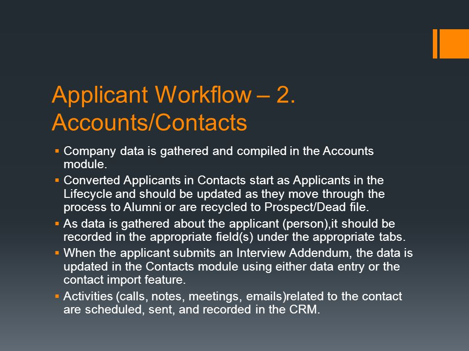 Applicant Workflow – 2. Accounts/Contacts  Company data is gathered and compiled in the Accounts module.  Converted Applicants in Contacts start as