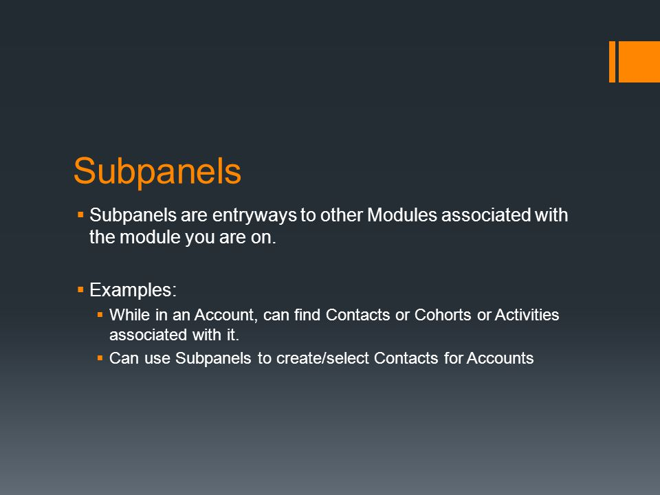 Subpanels  Subpanels are entryways to other Modules associated with the module you are on.