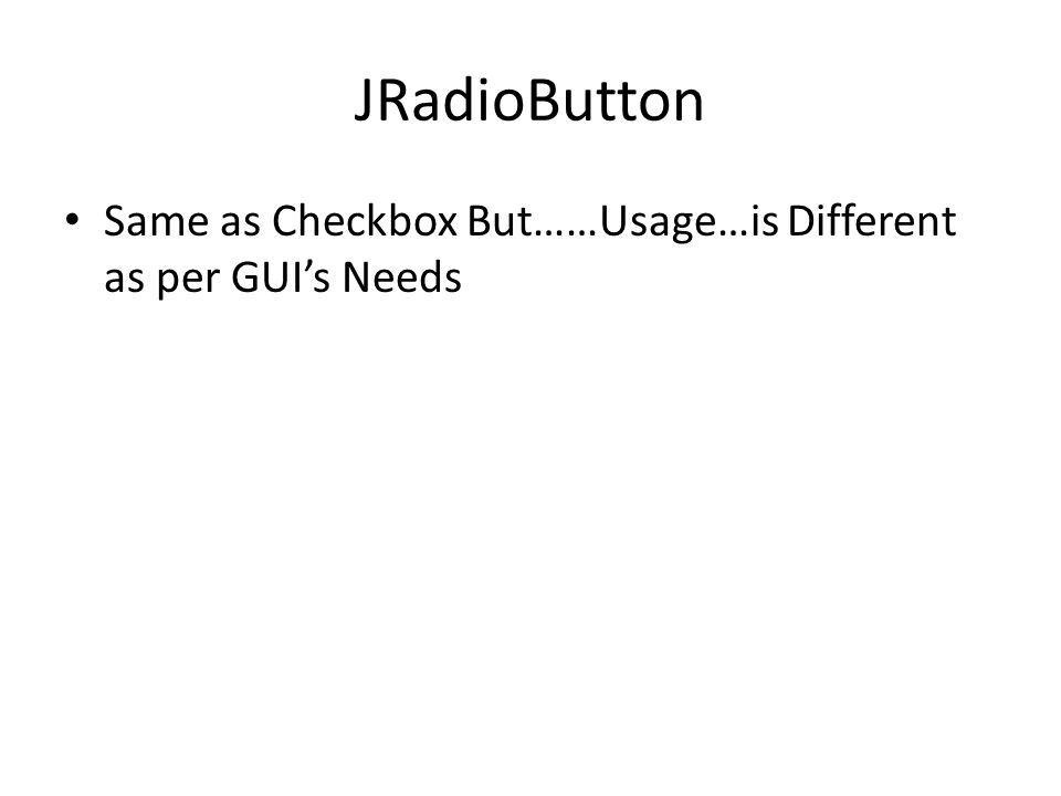 JRadioButton Same as Checkbox But……Usage…is Different as per GUI's Needs