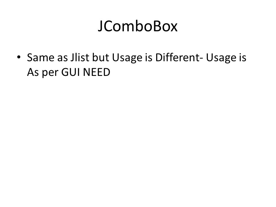 JComboBox Same as Jlist but Usage is Different- Usage is As per GUI NEED