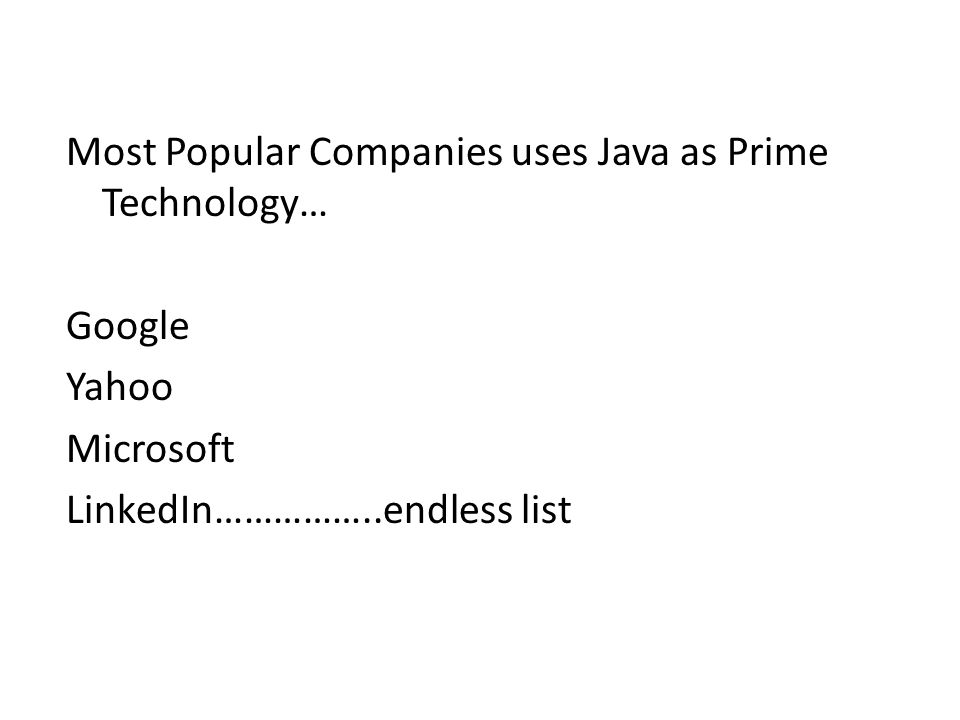 Most Popular Companies uses Java as Prime Technology… Google Yahoo Microsoft LinkedIn……………..endless list