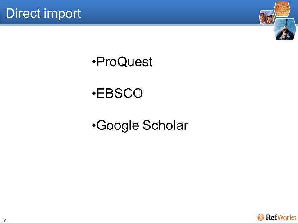 - 9 - Direct import ProQuest EBSCO Google Scholar