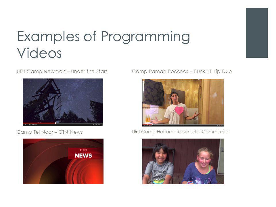 Examples of Programming Videos Camp Ramah Poconos – Bunk 11 Lip Dub URJ Camp Harlam – Counselor Commercial URJ Camp Newman – Under the Stars Camp Tel
