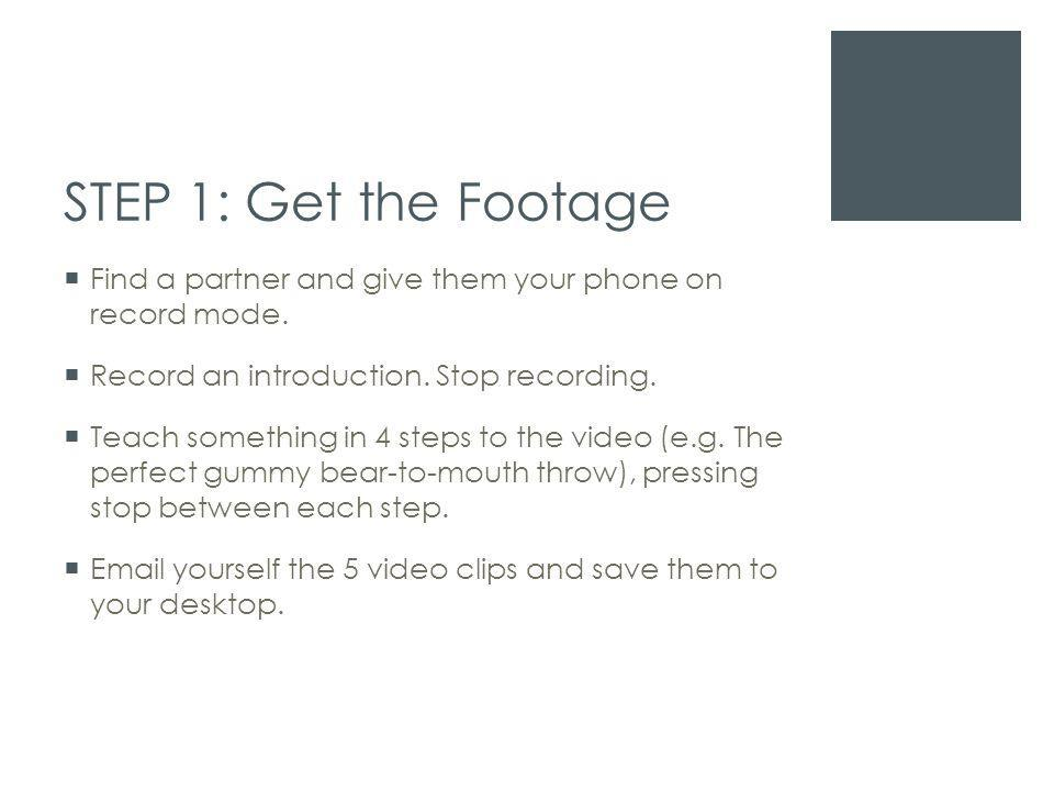 STEP 1: Get the Footage  Find a partner and give them your phone on record mode.