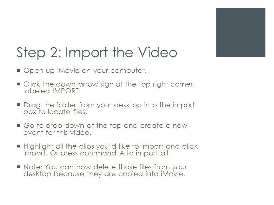 Step 2: Import the Video  Open up iMovie on your computer.